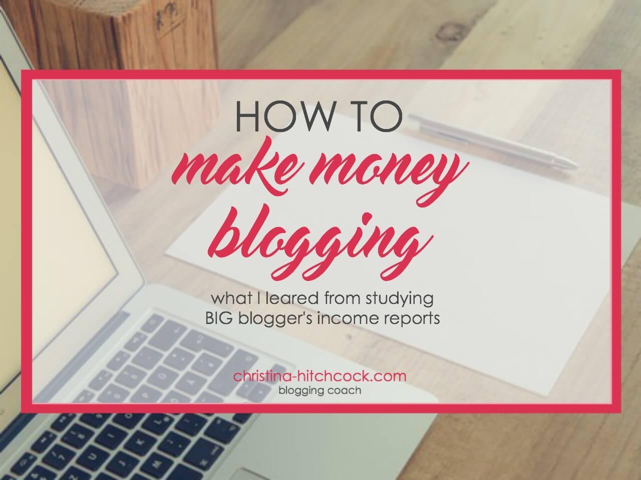 How to Make Money Blogging-what I learned from studying big blogger's income reports
