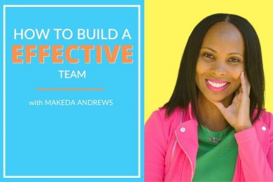 How to build an effective team with makeda andrews